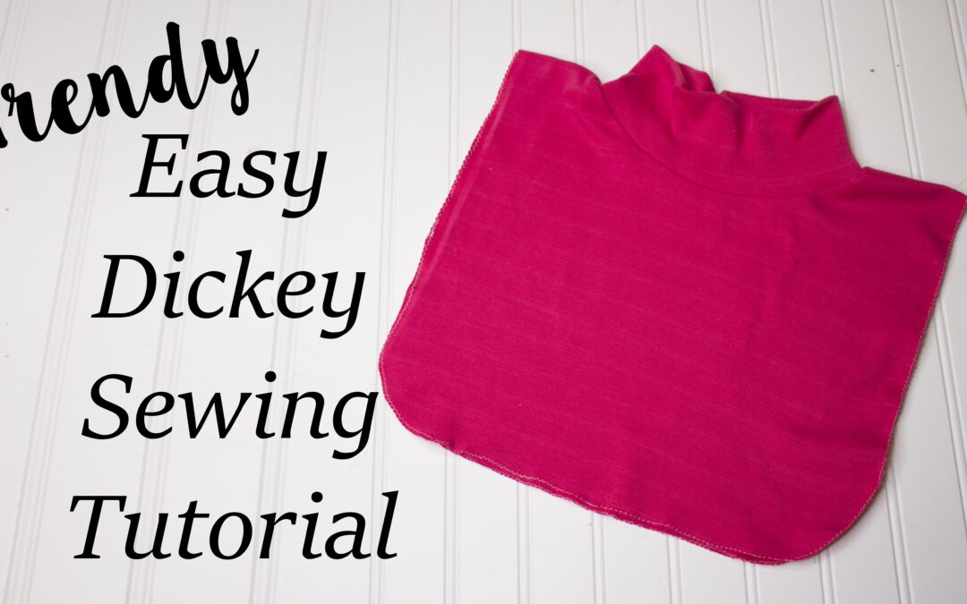 Easy Dickey Sewing Tutorial